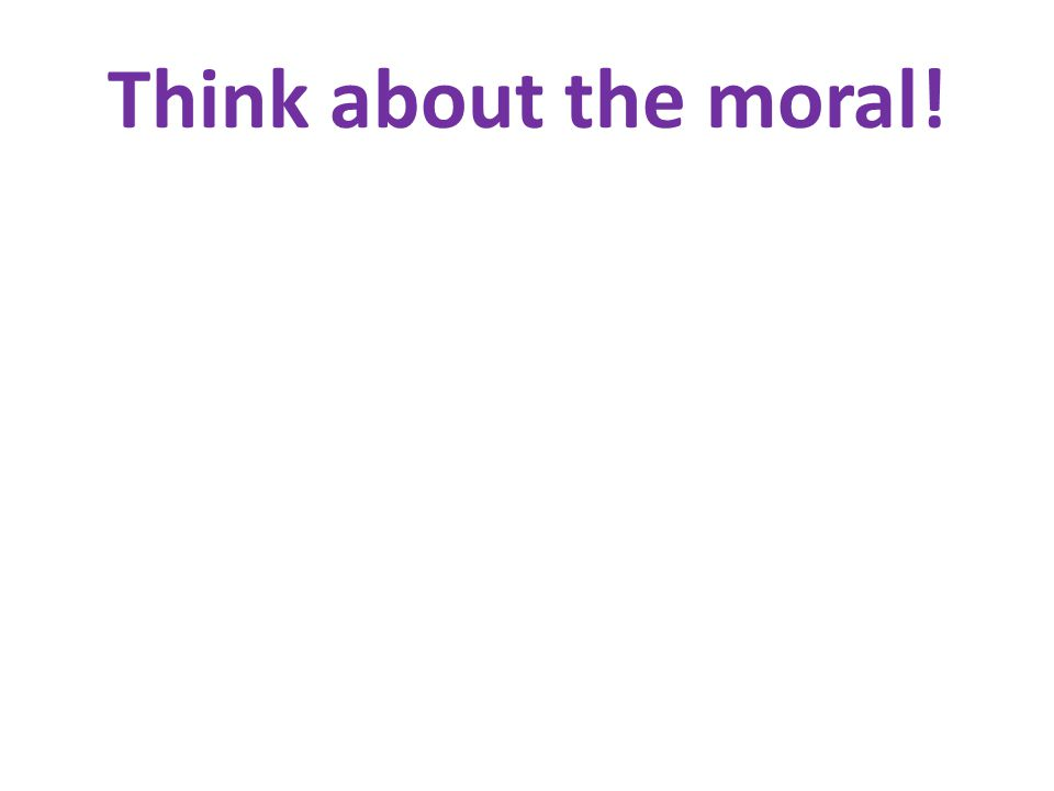 Think about the moral!