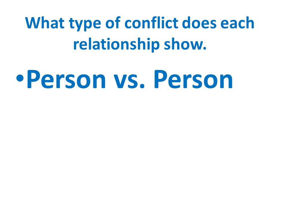 What type of conflict does each relationship show.