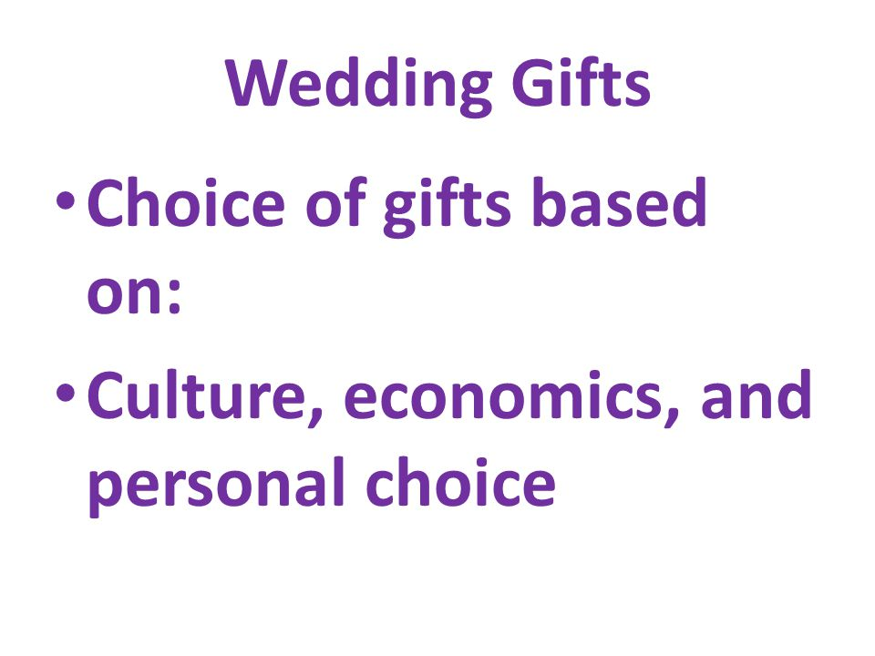 Wedding Gifts Choice of gifts based on: Culture, economics, and personal choice