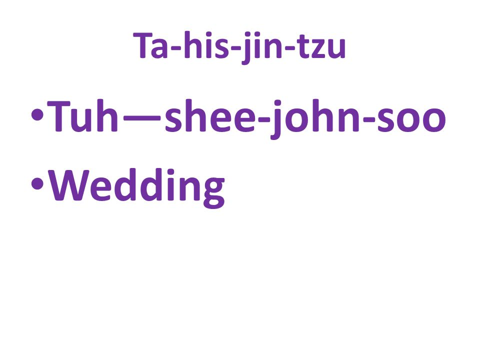Ta-his-jin-tzu Tuh—shee-john-soo Wedding