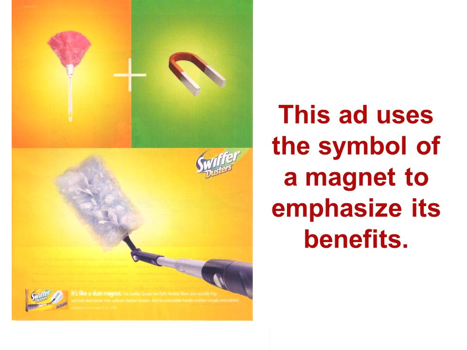 This ad uses the symbol of a magnet to emphasize its benefits.