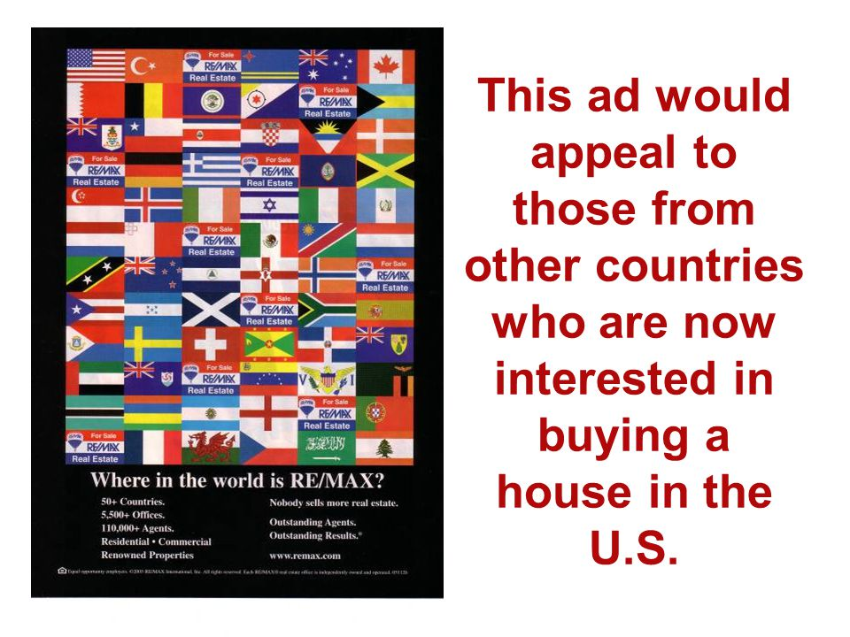 This ad would appeal to those from other countries who are now interested in buying a house in the U.S.