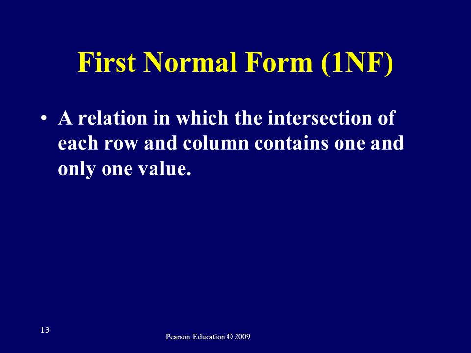 First Normal Form (1NF) A relation in which the intersection of each row and column contains one and only one value.