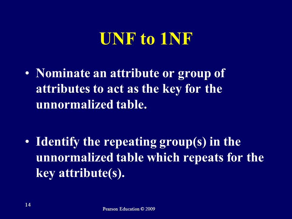 UNF to 1NF Nominate an attribute or group of attributes to act as the key for the unnormalized table.