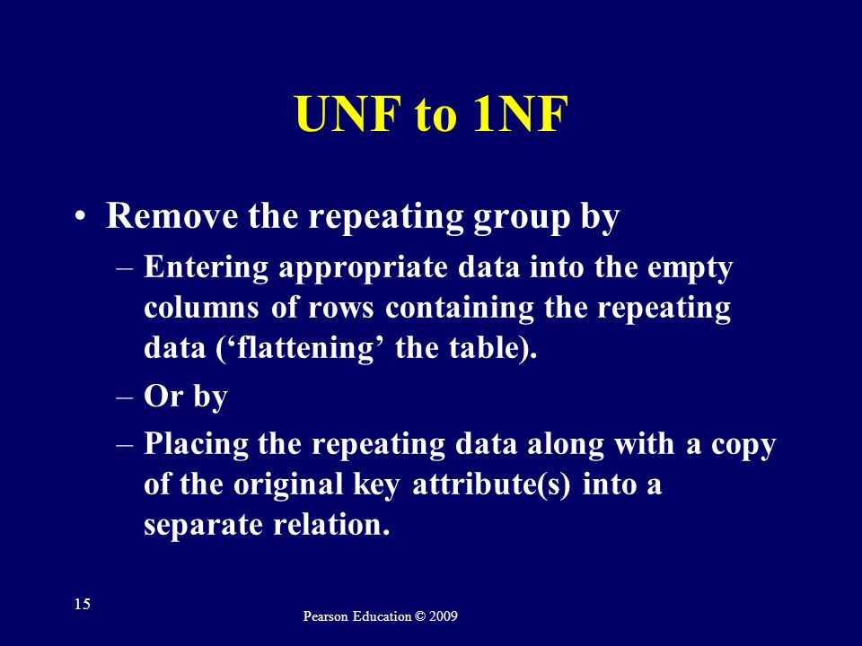 UNF to 1NF Remove the repeating group by