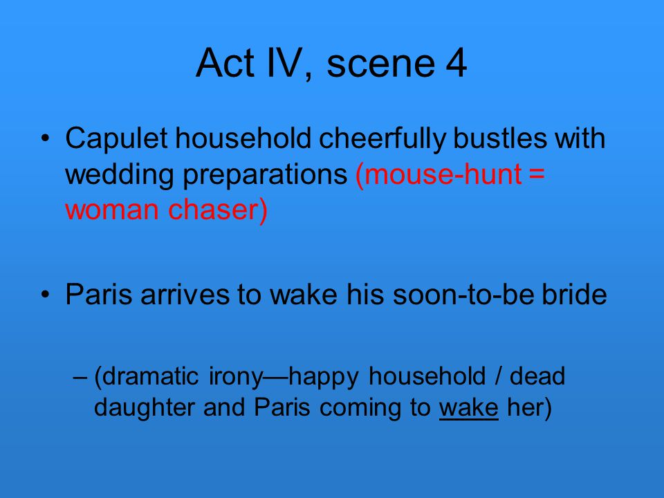 Act IV, scene 4 Capulet household cheerfully bustles with wedding preparations (mouse-hunt = woman chaser)