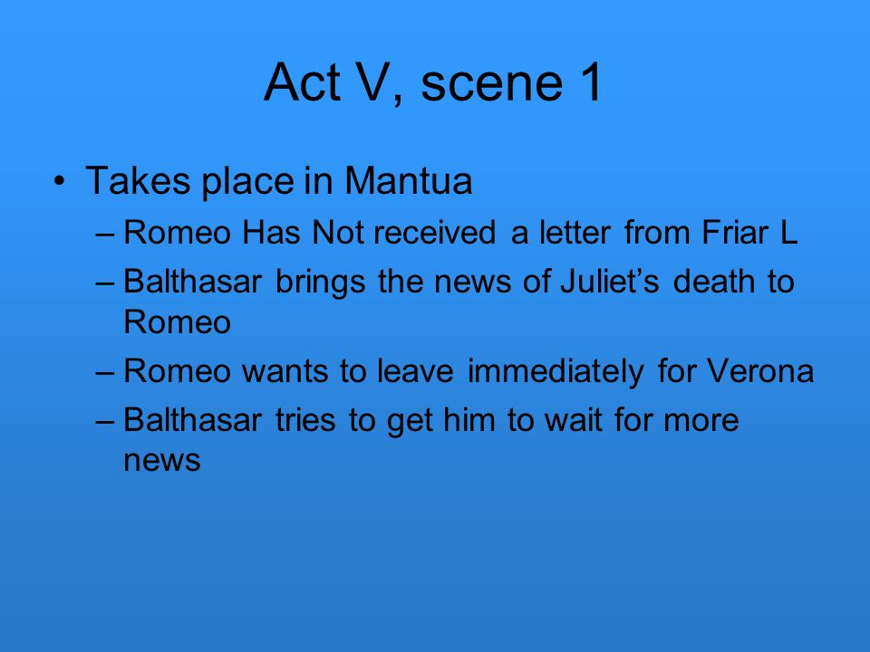 Act V, scene 1 Takes place in Mantua