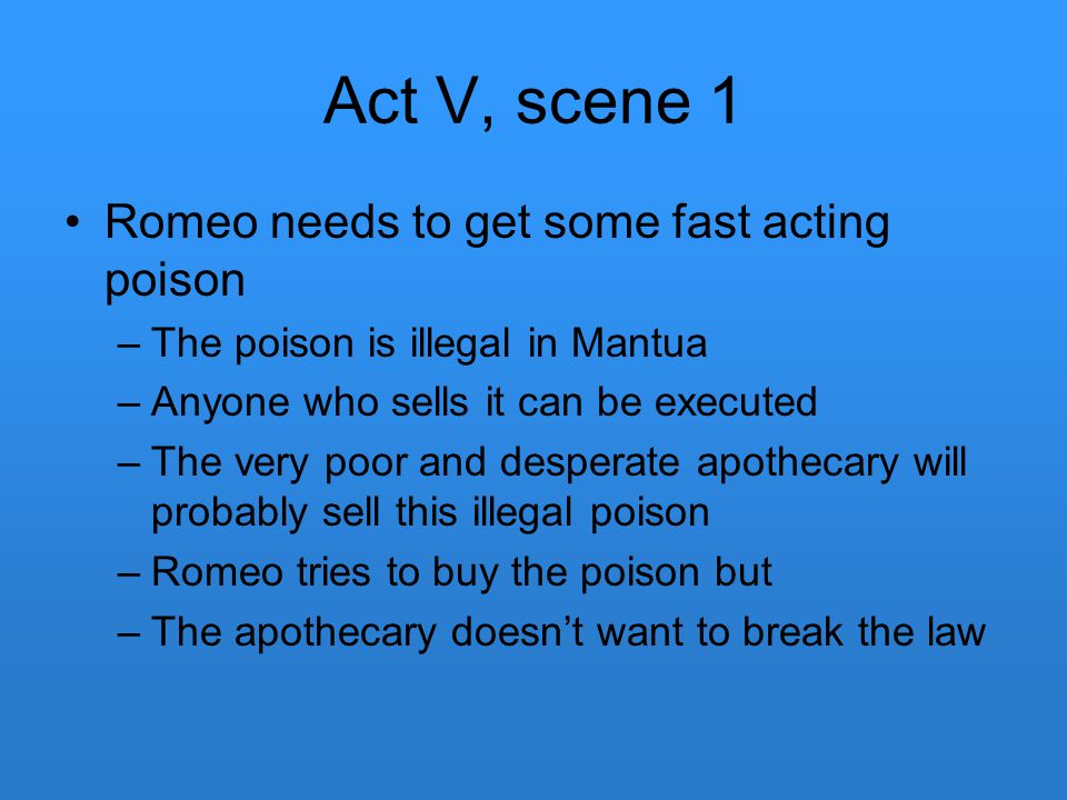 Act V, scene 1 Romeo needs to get some fast acting poison