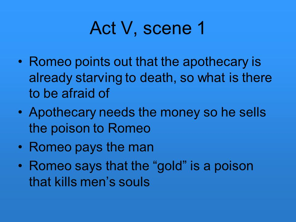 Act V, scene 1 Romeo points out that the apothecary is already starving to death, so what is there to be afraid of.