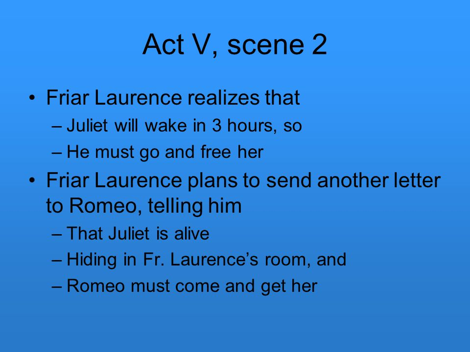 Act V, scene 2 Friar Laurence realizes that