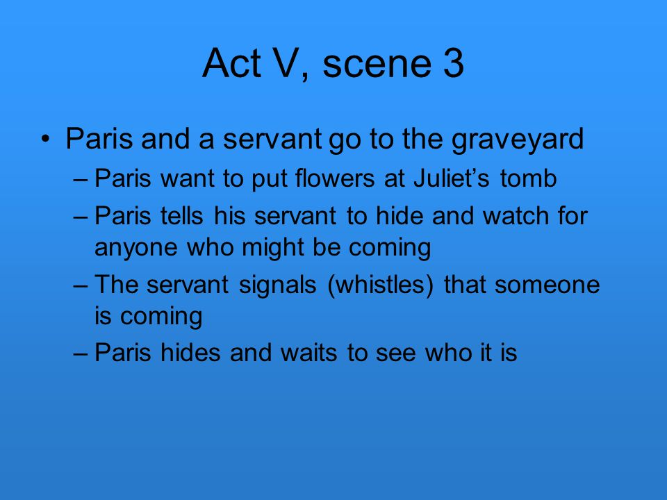 Act V, scene 3 Paris and a servant go to the graveyard