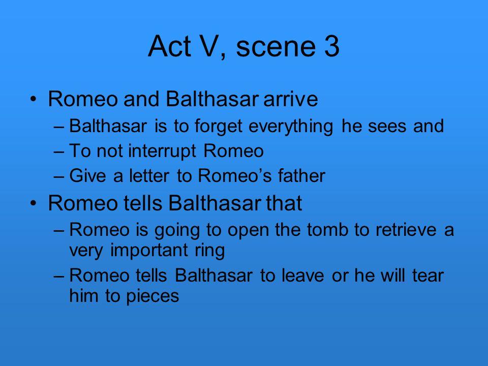 Act V, scene 3 Romeo and Balthasar arrive Romeo tells Balthasar that