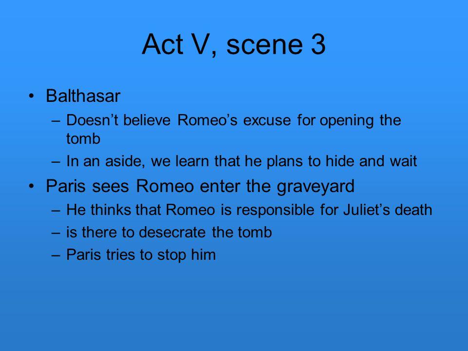 Act V, scene 3 Balthasar Paris sees Romeo enter the graveyard