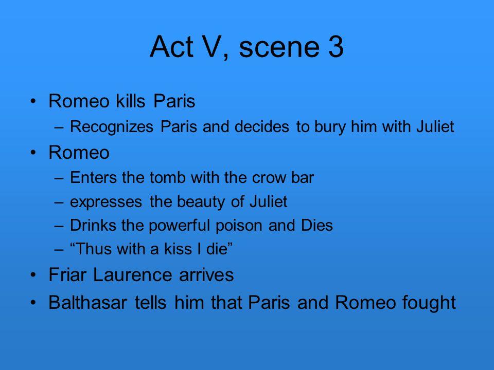 Act V, scene 3 Romeo kills Paris Romeo Friar Laurence arrives