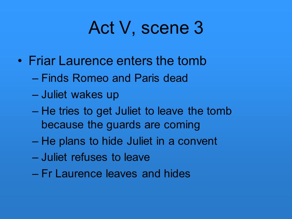 Act V, scene 3 Friar Laurence enters the tomb