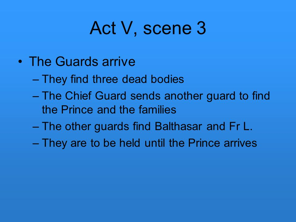 Act V, scene 3 The Guards arrive They find three dead bodies