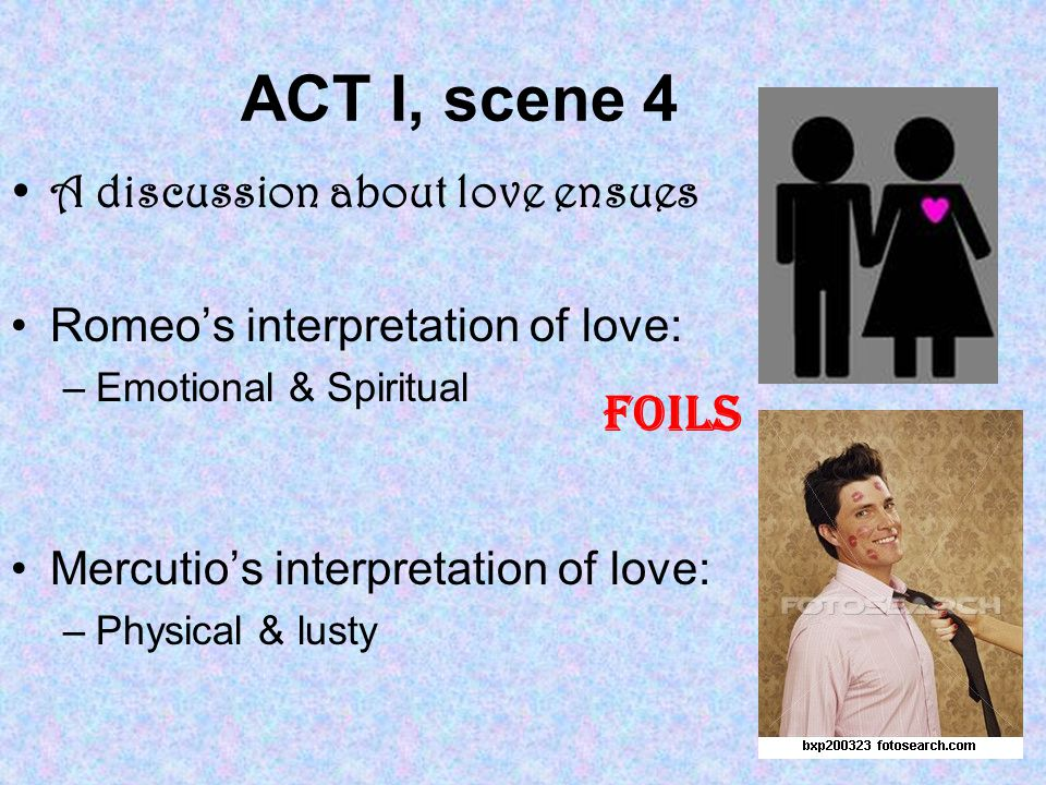 ACT I, scene 4 Foils A discussion about love ensues