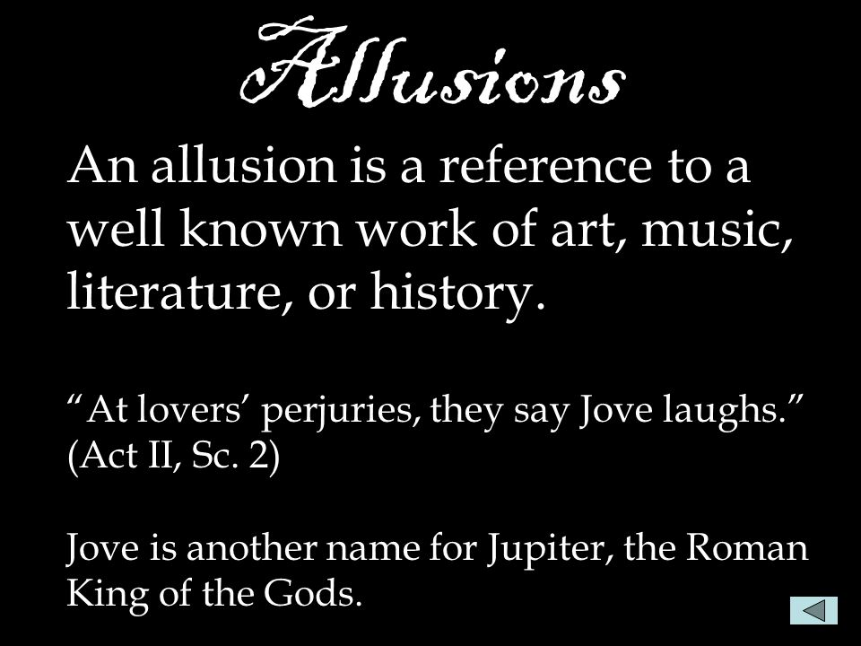 Allusions An allusion is a reference to a well known work of art, music, literature, or history.