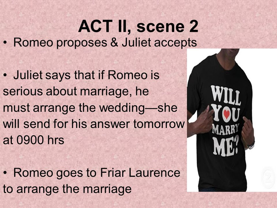 ACT II, scene 2 Romeo proposes & Juliet accepts