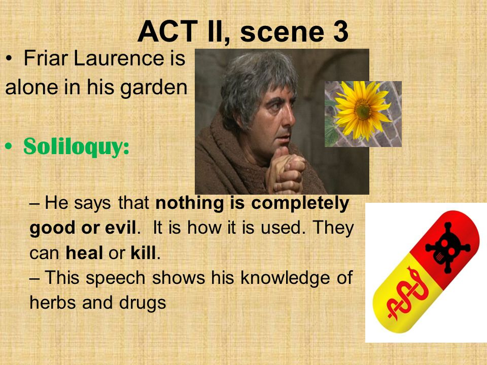ACT II, scene 3 Soliloquy: Friar Laurence is alone in his garden