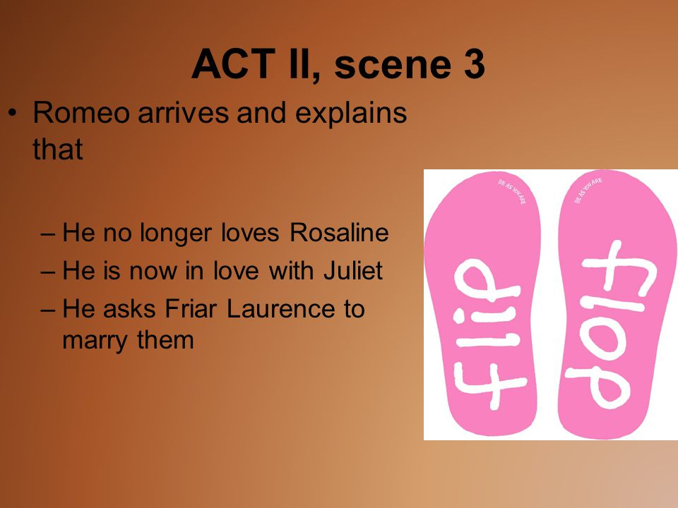 ACT II, scene 3 Romeo arrives and explains that
