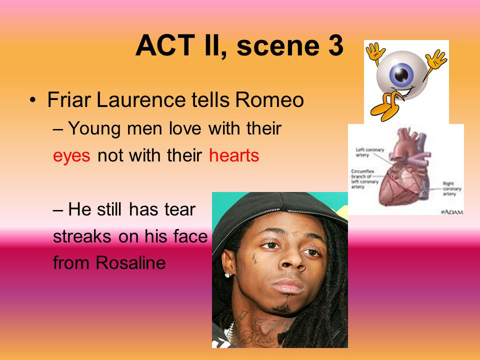 ACT II, scene 3 Friar Laurence tells Romeo Young men love with their