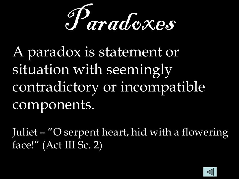Paradoxes A paradox is statement or situation with seemingly contradictory or incompatible components.
