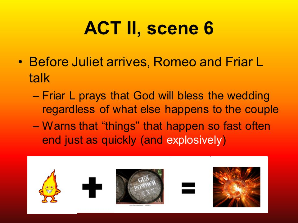 ACT II, scene 6 Before Juliet arrives, Romeo and Friar L talk