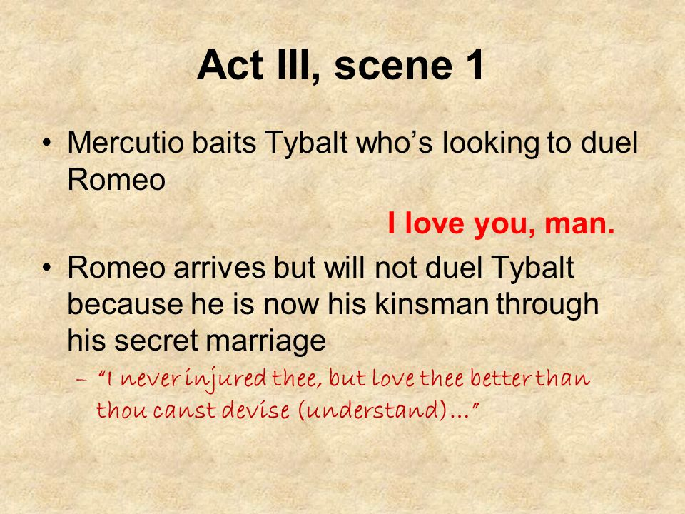Act III, scene 1 Mercutio baits Tybalt who's looking to duel Romeo