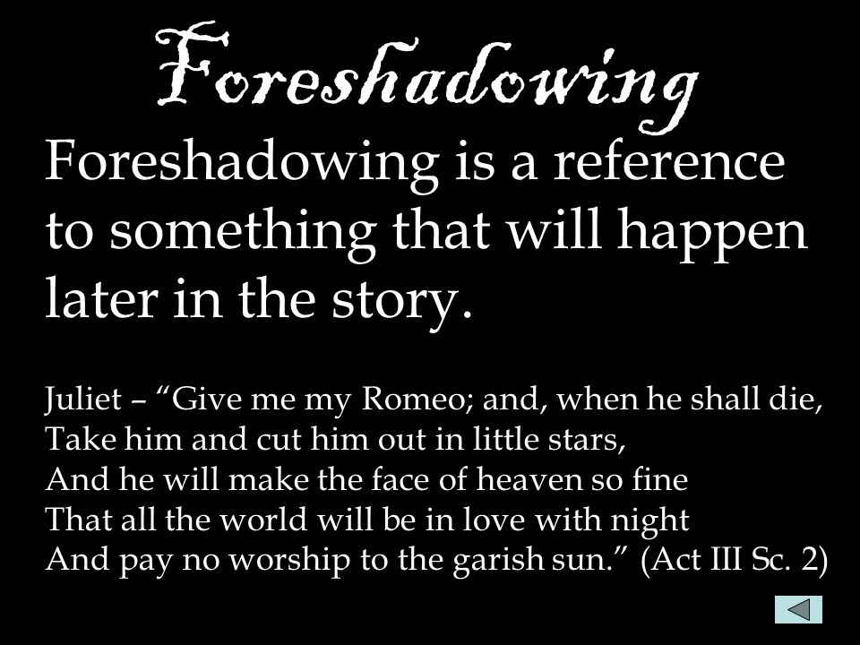 Foreshadowing Foreshadowing is a reference to something that will happen later in the story.