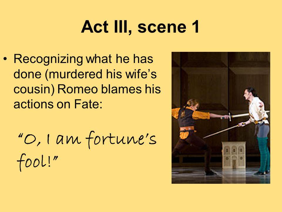 O, I am fortune's fool! Act III, scene 1