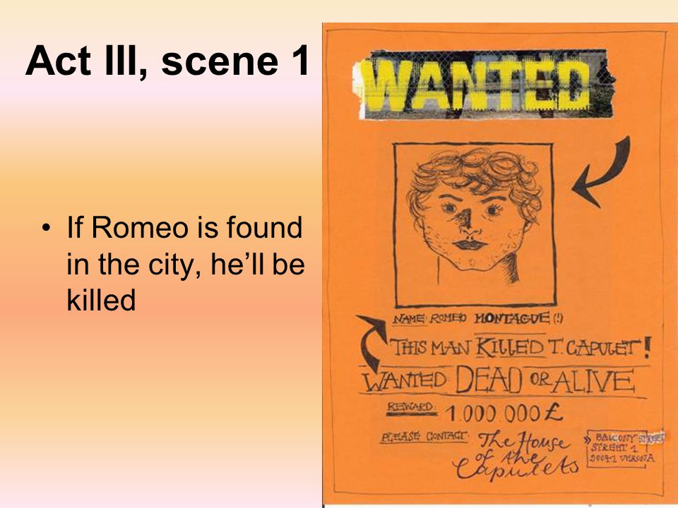 Act III, scene 1 If Romeo is found in the city, he'll be killed