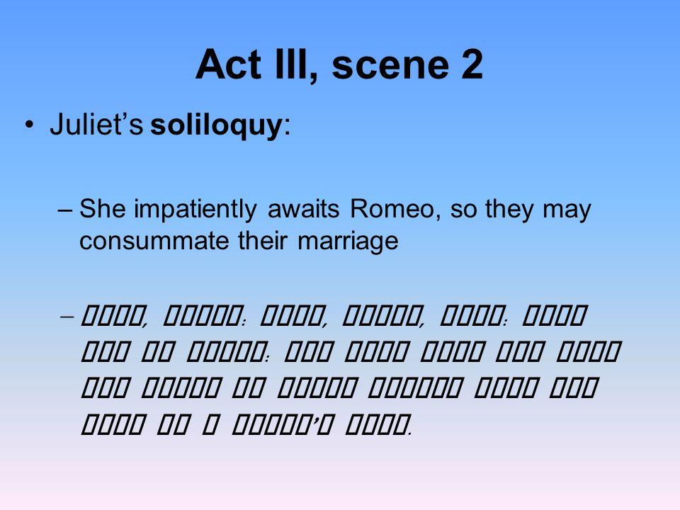 Act III, scene 2 Juliet's soliloquy: