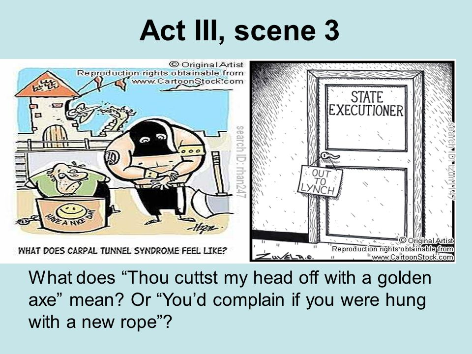 Act III, scene 3 What does Thou cuttst my head off with a golden axe mean.