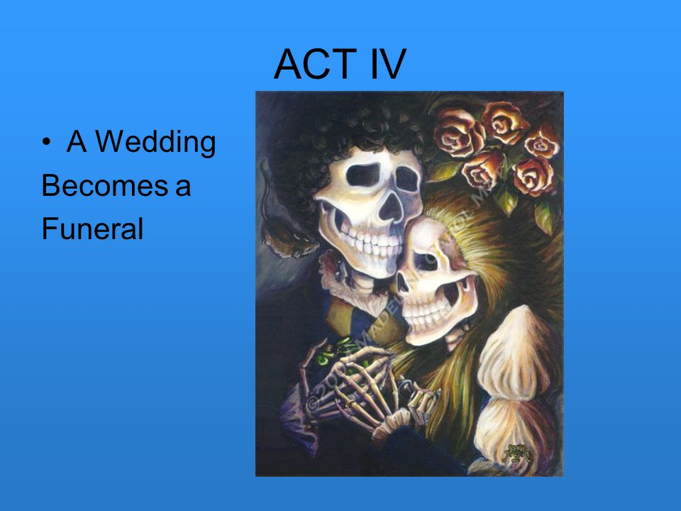 ACT IV A Wedding Becomes a Funeral
