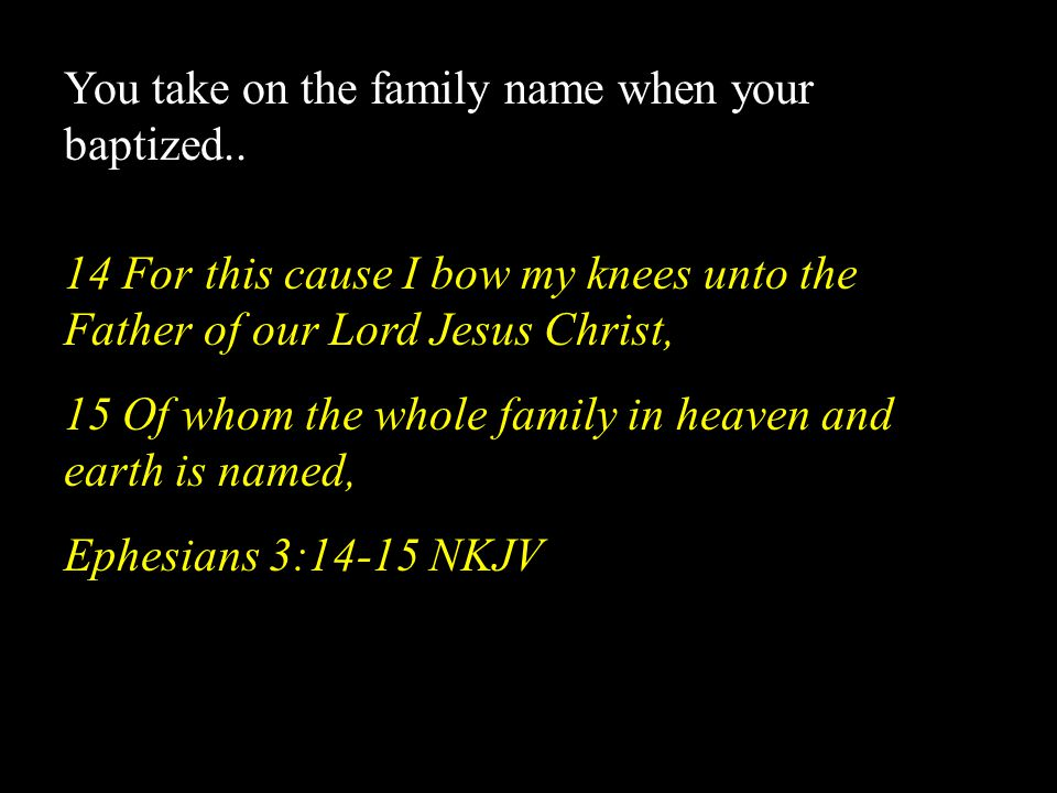 You take on the family name when your baptized..