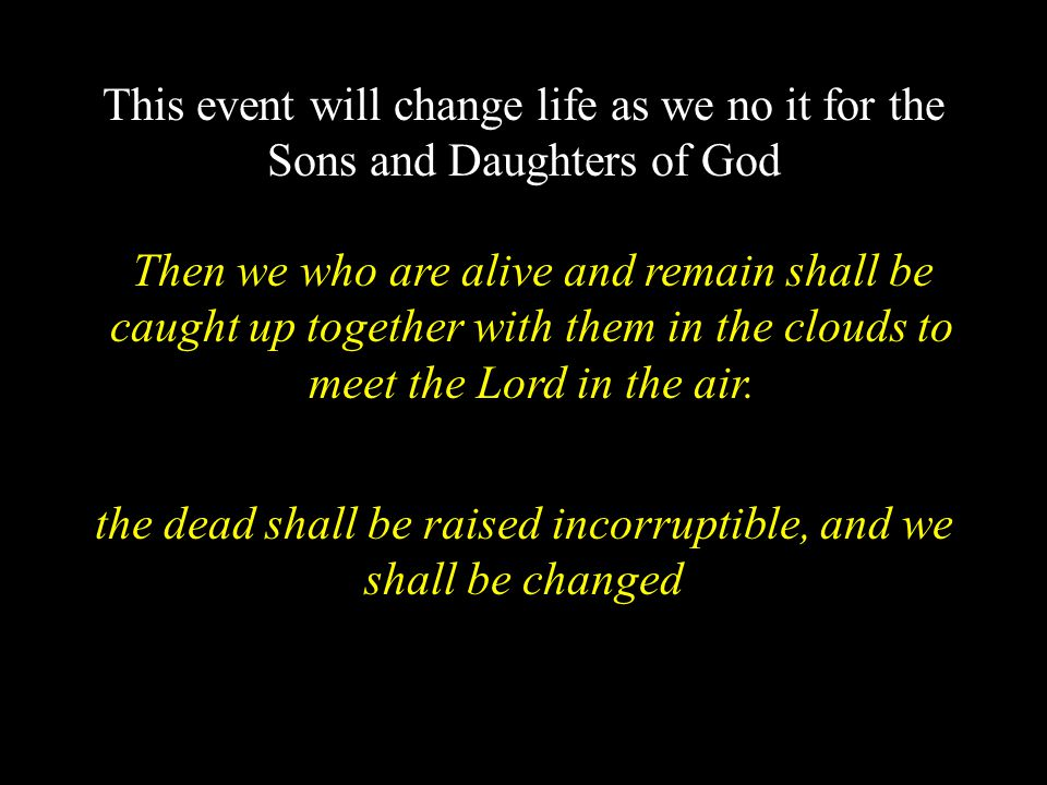 the dead shall be raised incorruptible, and we shall be changed