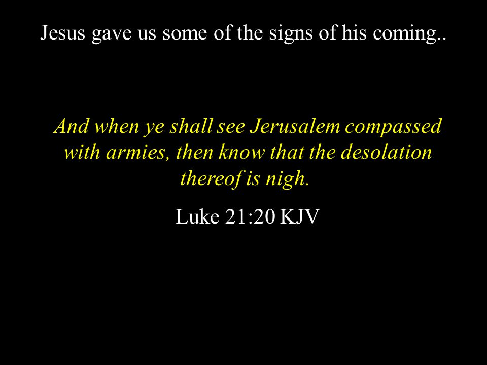 Jesus gave us some of the signs of his coming..
