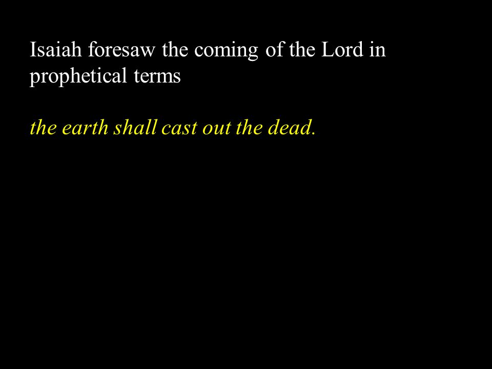 Isaiah foresaw the coming of the Lord in prophetical terms