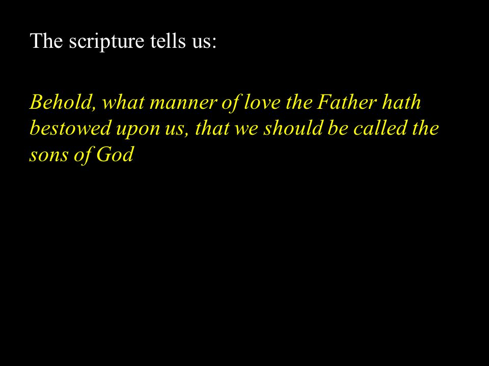 The scripture tells us:
