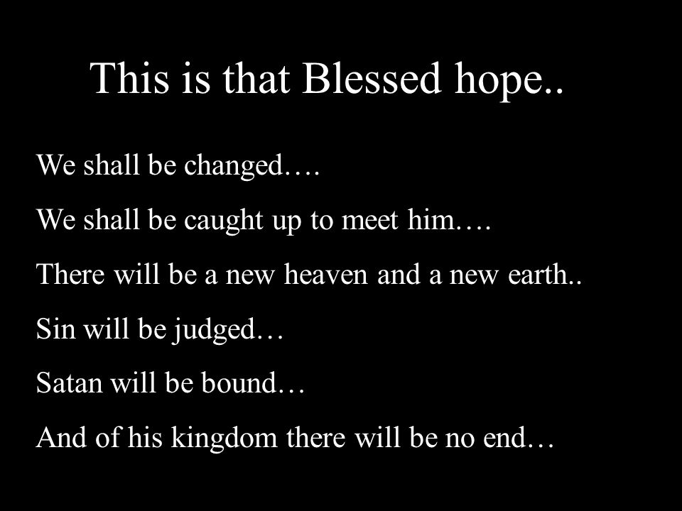 This is that Blessed hope..