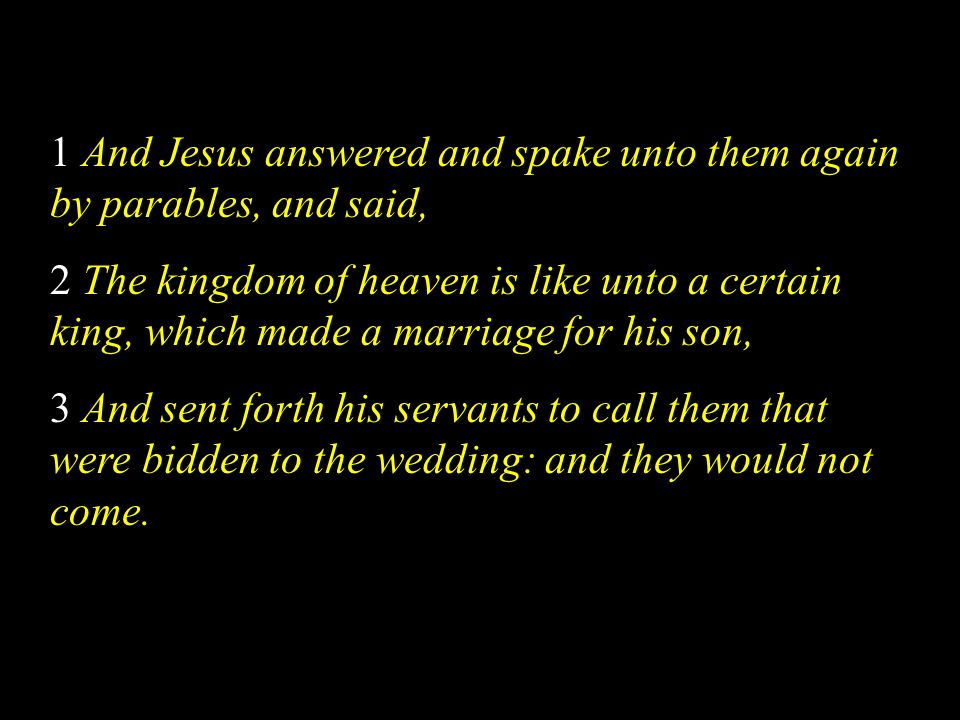 1 And Jesus answered and spake unto them again by parables, and said,