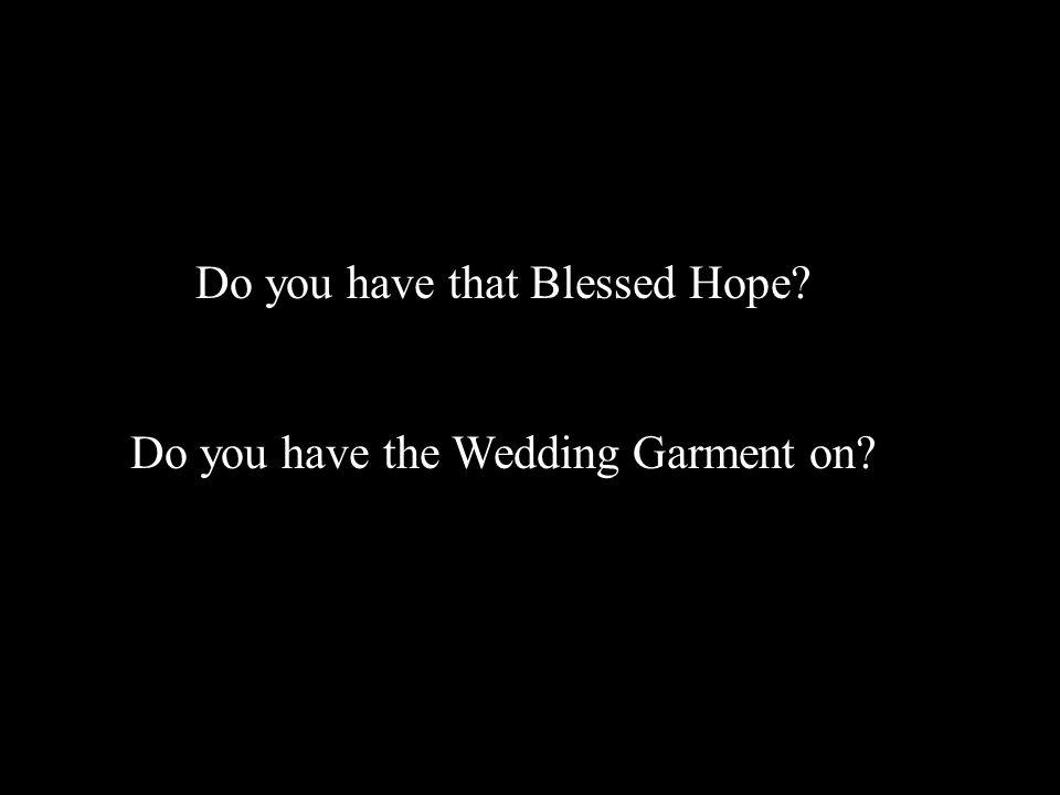 Do you have that Blessed Hope