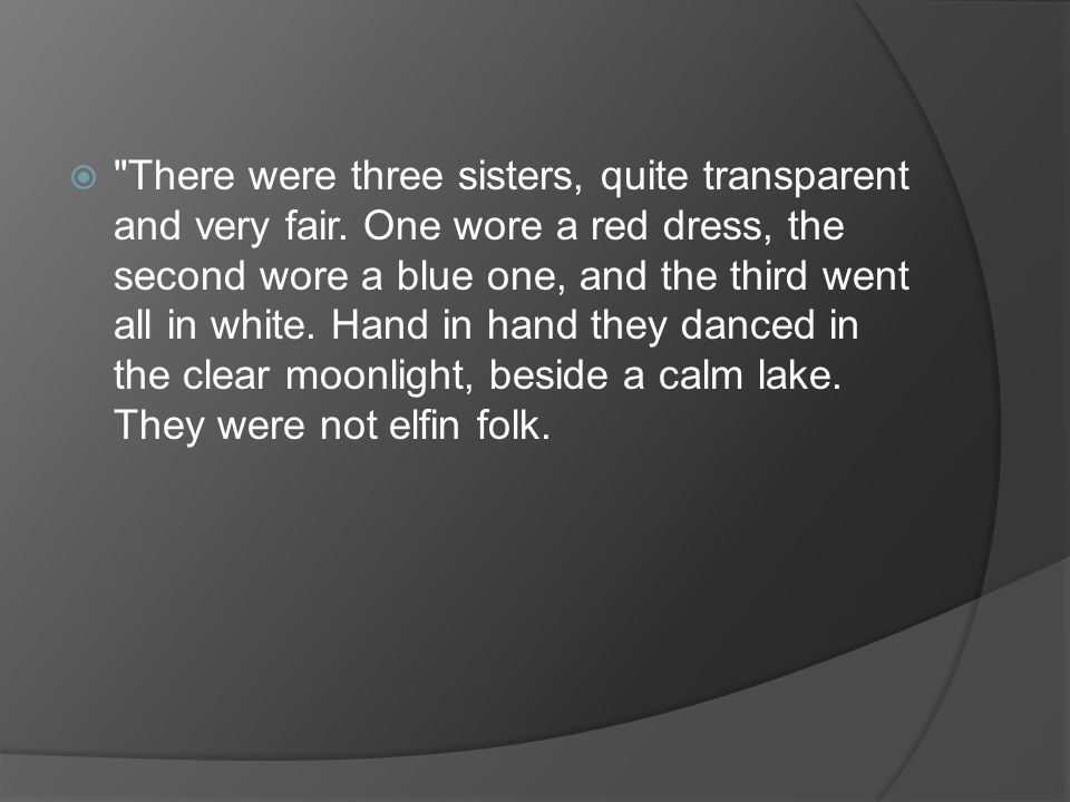 There were three sisters, quite transparent and very fair
