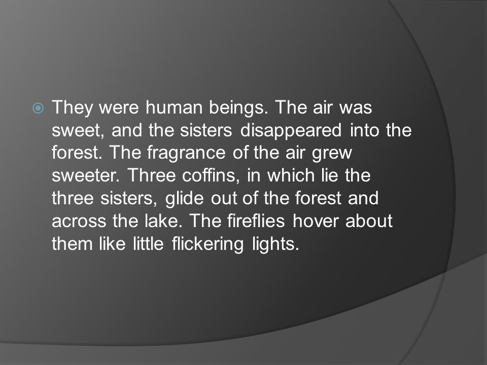 They were human beings. The air was sweet, and the sisters disappeared into the forest.