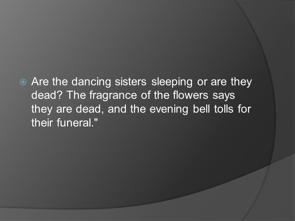 Are the dancing sisters sleeping or are they dead