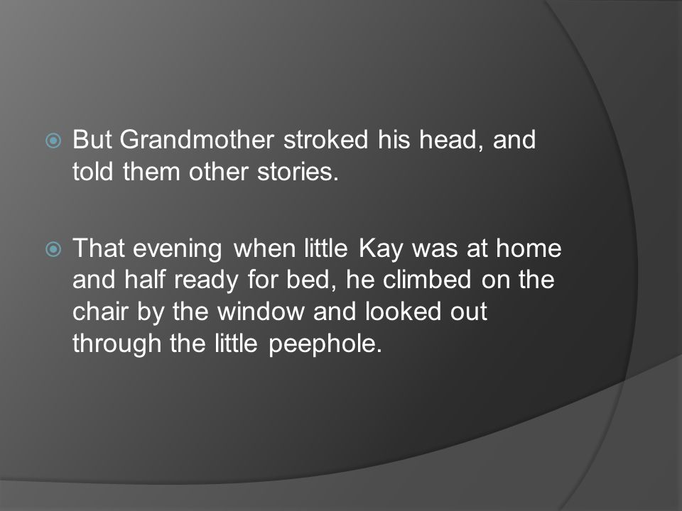 But Grandmother stroked his head, and told them other stories.