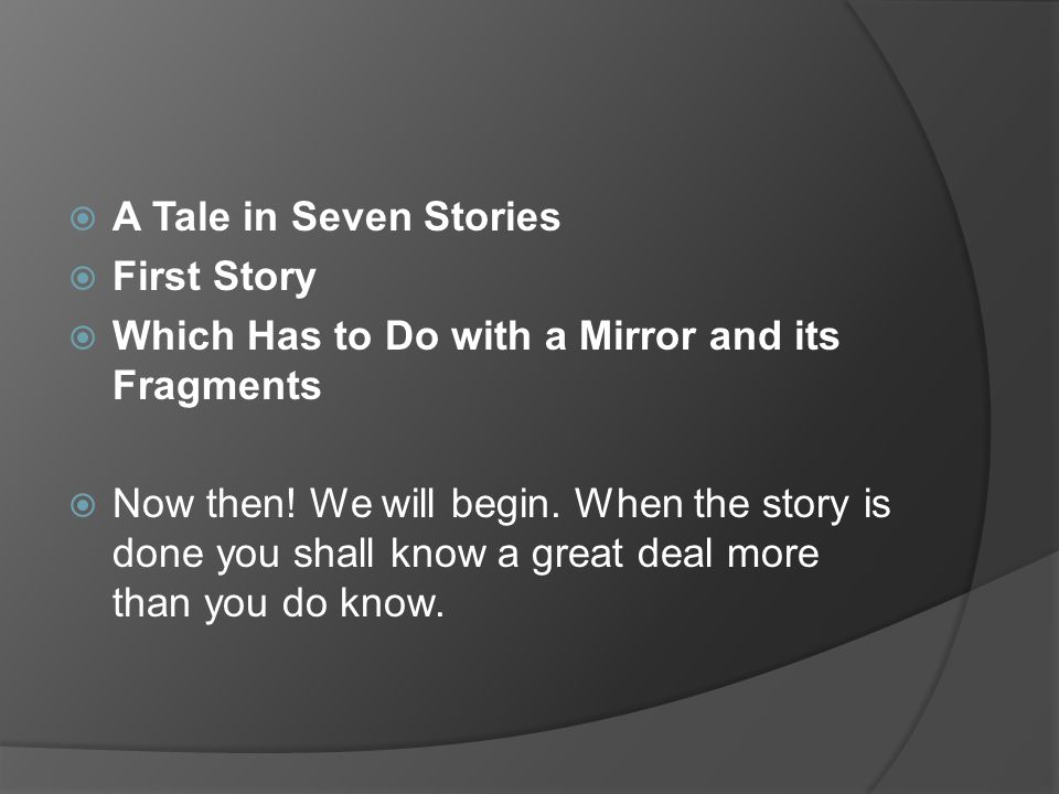 A Tale in Seven Stories First Story. Which Has to Do with a Mirror and its Fragments.