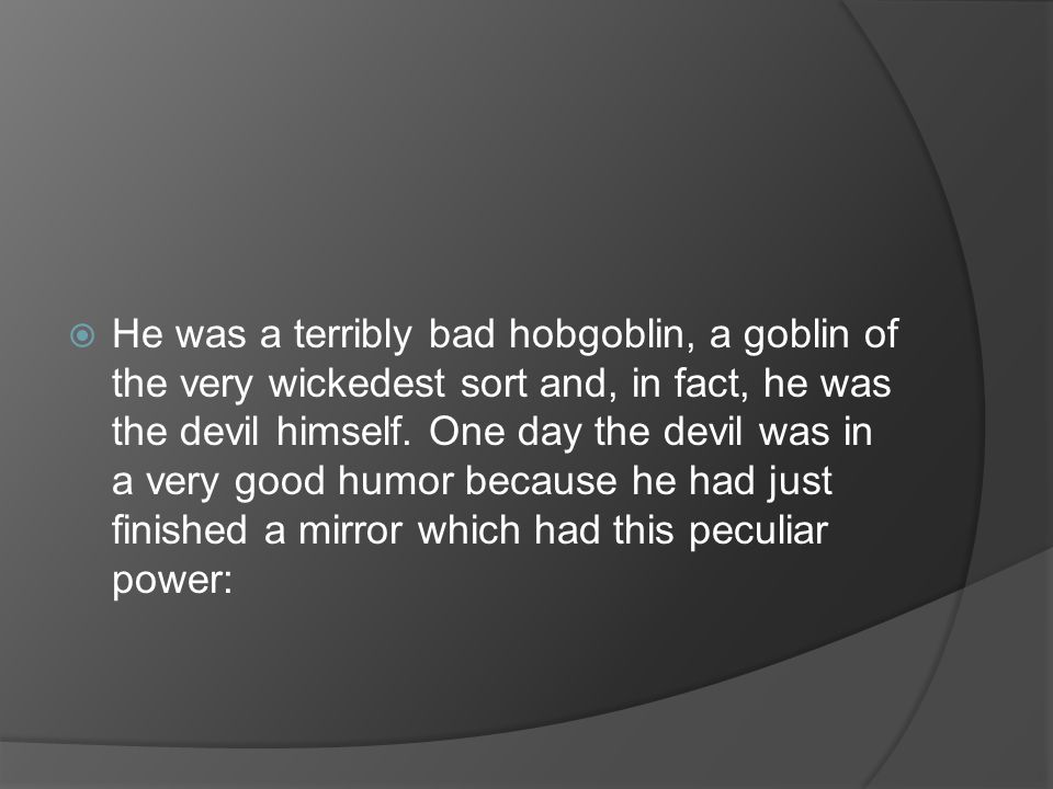 He was a terribly bad hobgoblin, a goblin of the very wickedest sort and, in fact, he was the devil himself.