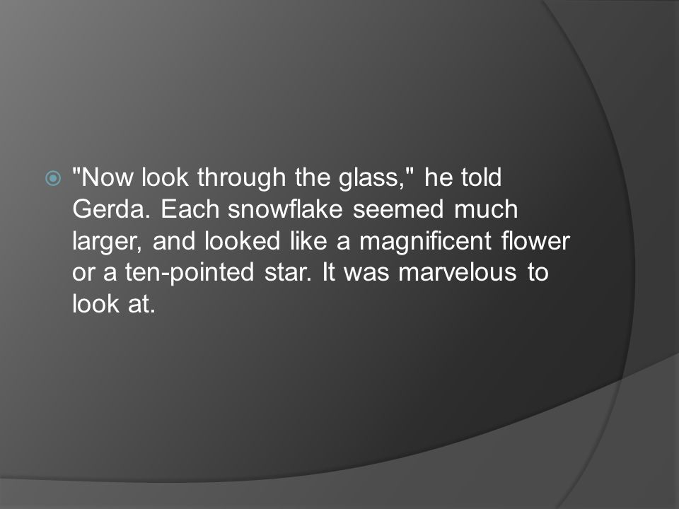 Now look through the glass, he told Gerda